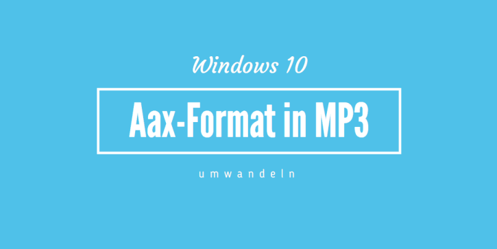 Aax-Format in MP3 umwandeln Windows 10